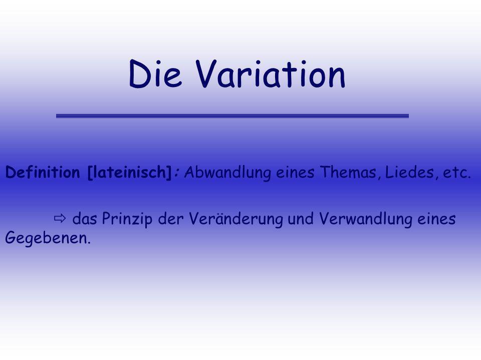 Die Variation Definition [lateinisch]: Abwandlung eines Themas, Liedes, etc.